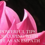 THE 5 POWERFUL TIPS FOR COPING WITH LIFE AS AN EMPATH